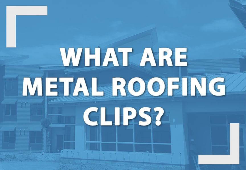 What are Metal Roofing Clips? Definitions, Types, & Comparisons: Main