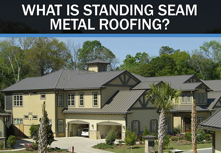 What is Standing Seam Metal Roofing? Comparisons, Types, & Uses: Main